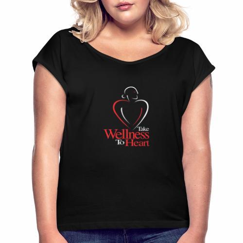 Nehmen Sie Wellness zu Herzen - Frauen T-Shirt mit gerollten Ärmeln