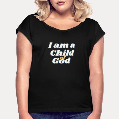 I am a Child of God - Frauen T-Shirt mit gerollten Ärmeln