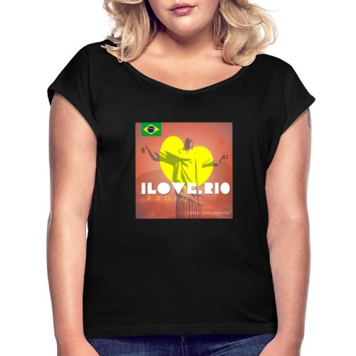 I LOVE RIO RADIO - Women's T-Shirt with rolled up sleeves
