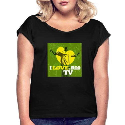 ILOVE.RIO TV - Women's T-Shirt with rolled up sleeves