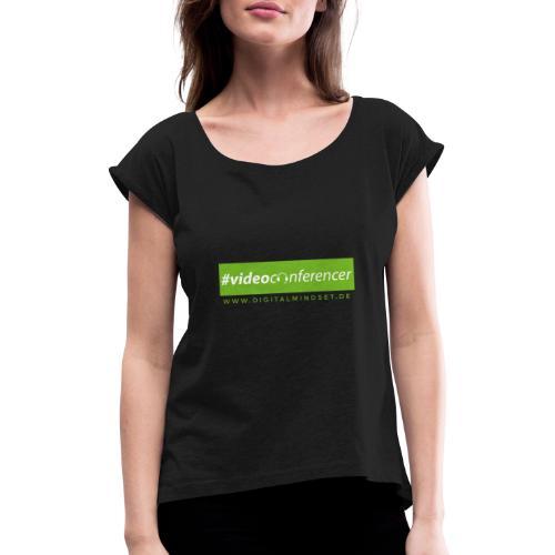 #videoconferencer - Frauen T-Shirt mit gerollten Ärmeln