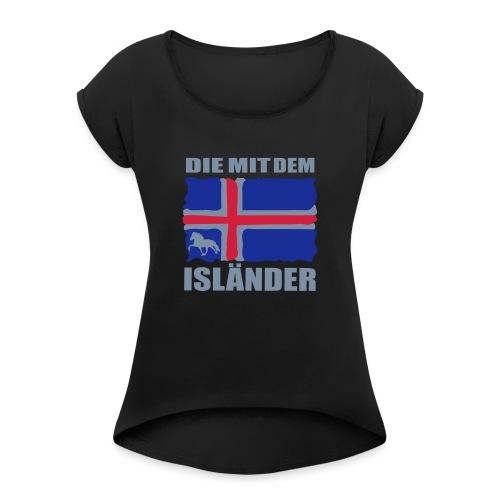 Die mit dem Isländer - Frauen T-Shirt mit gerollten Ärmeln