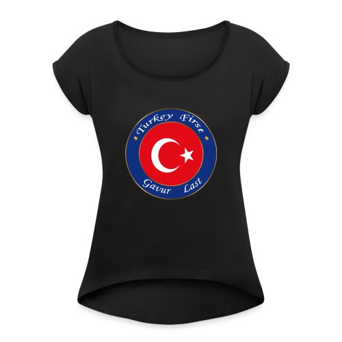 Turkey FIRST - Women's T-Shirt with rolled up sleeves