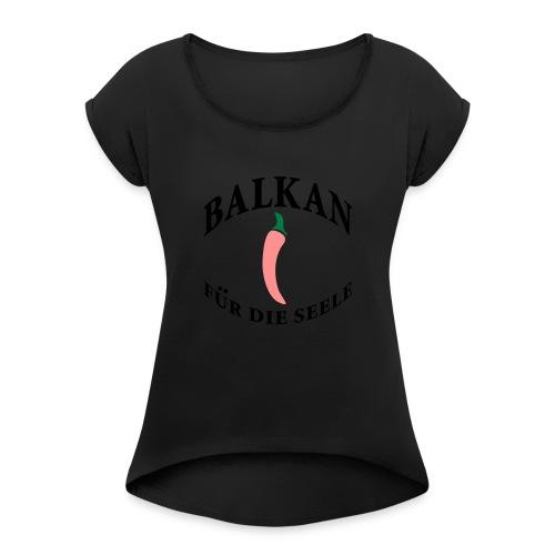 balkan für die seele - Frauen T-Shirt mit gerollten Ärmeln