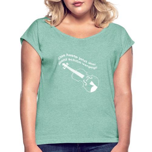 Das haste vergeigt. - Frauen T-Shirt mit gerollten Ärmeln