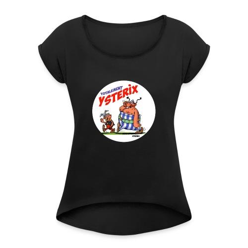 tshirt totalement ysterix - T-shirt à manches retroussées Femme