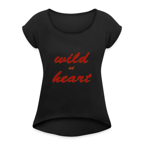 wild at heart - Frauen T-Shirt mit gerollten Ärmeln