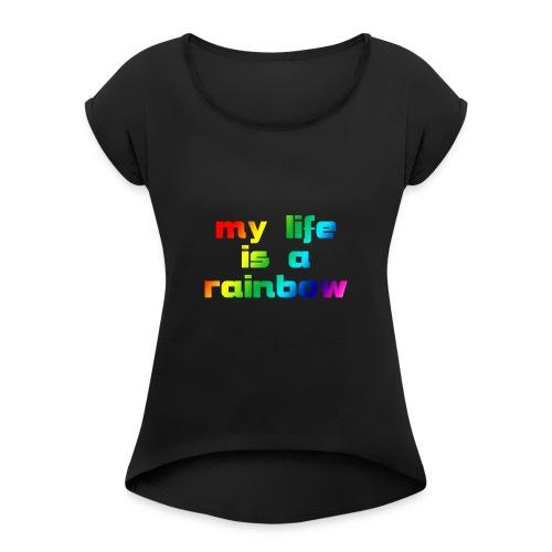 my life is a rainbow - Frauen T-Shirt mit gerollten Ärmeln