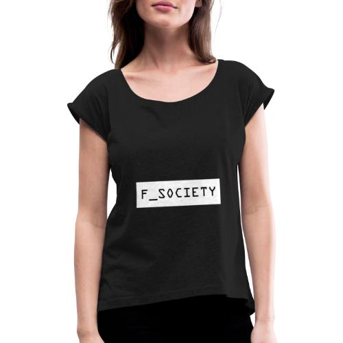 F_society big white - Women's T-Shirt with rolled up sleeves