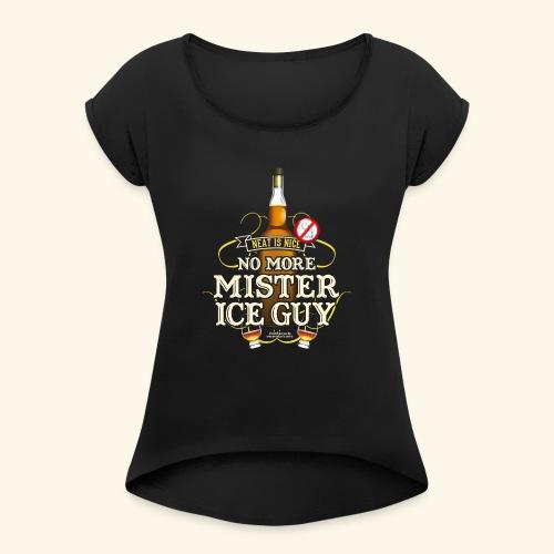 Whisky T Shirt No More Mister Ice Guy - Frauen T-Shirt mit gerollten Ärmeln