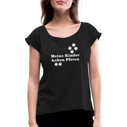 Meine Kinder haben Pfoten - Frauen T-Shirt mit gerollten Ärmeln