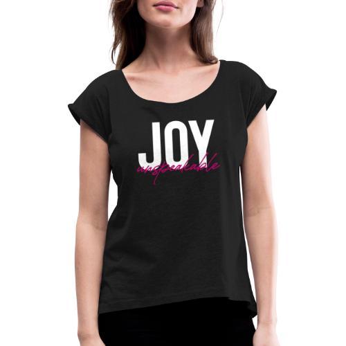 JOY unspeakable pink - Frauen T-Shirt mit gerollten Ärmeln
