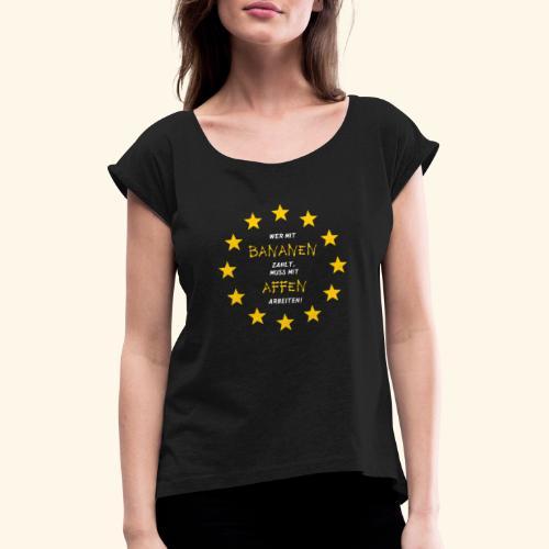 Bananenrepublik Arbeiten Währung - Frauen T-Shirt mit gerollten Ärmeln