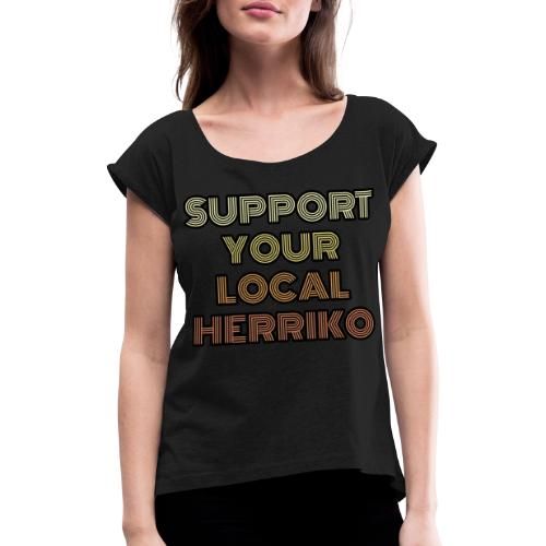 Support your local Herriko - Camiseta con manga enrollada mujer