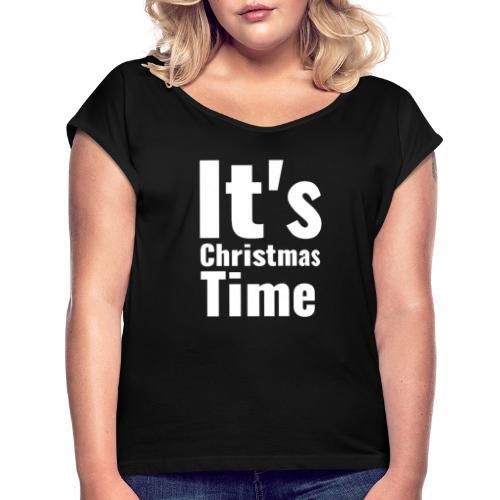 Es ist Weihnachtszeit - Frauen T-Shirt mit gerollten Ärmeln