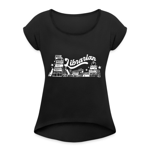 0323 Funny design Librarian Librarian - Women's T-Shirt with rolled up sleeves
