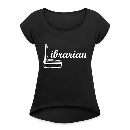 0325 Librarian Librarian Cool design - Women's T-Shirt with rolled up sleeves