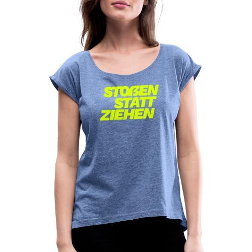 stossen statt ziehen - Women's T-Shirt with rolled up sleeves