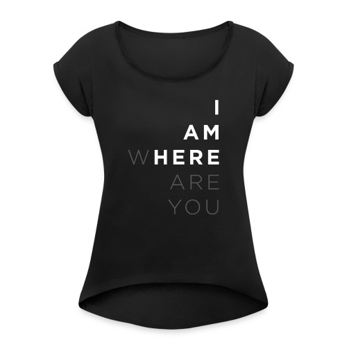 I am here where are you – Geschenkidee für Freunde - Frauen T-Shirt mit gerollten Ärmeln