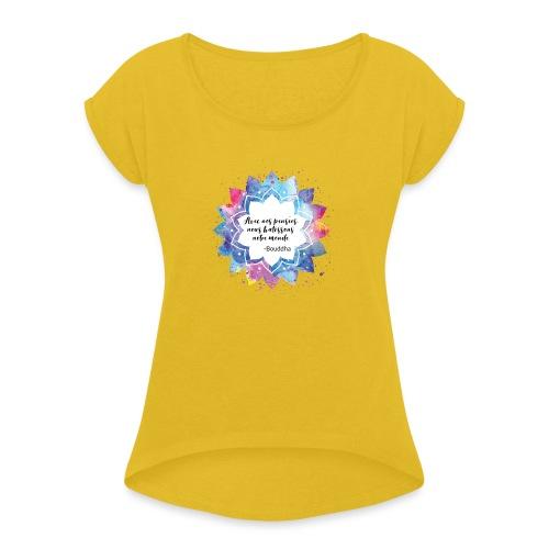 Citation positive de Bouddha - T-shirt à manches retroussées Femme