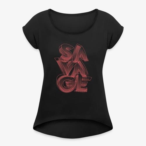Savage - Frauen T-Shirt mit gerollten Ärmeln