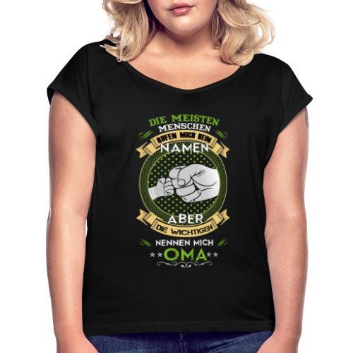 die wichtigsten menschen nennen mich oma - Frauen T-Shirt mit gerollten Ärmeln