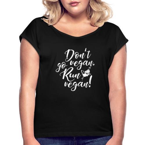 Run vegan! - Frauen T-Shirt mit gerollten Ärmeln