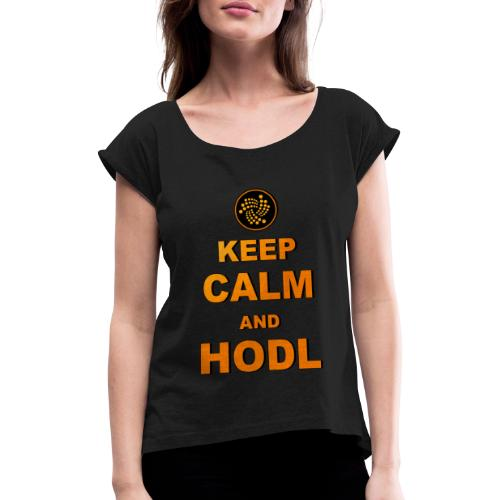 IOTA -keep calm and HODL - Frauen T-Shirt mit gerollten Ärmeln