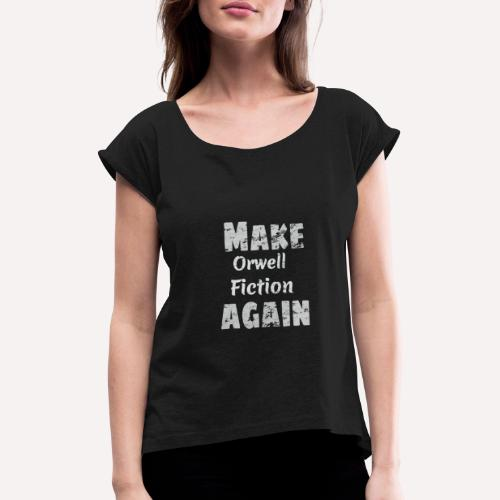 Make Orwell Fiction Again Survaillance Print - Women's T-Shirt with rolled up sleeves