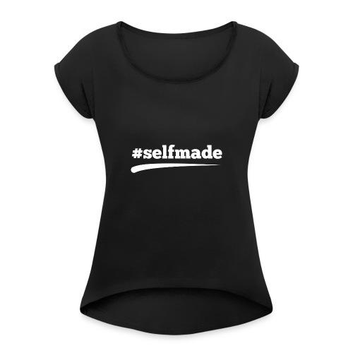 #SELFMADE - Frauen T-Shirt mit gerollten Ärmeln
