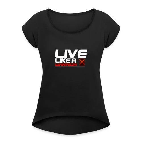 Men - Live like A Warrior Shirt - Vrouwen T-shirt met opgerolde mouwen