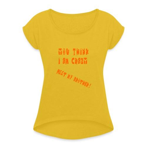 Crazy Brother - Naisten T-paita, jossa rullatut hihat