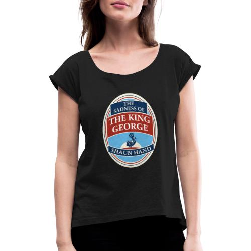 The Sadness of The King George - Women's T-Shirt with rolled up sleeves