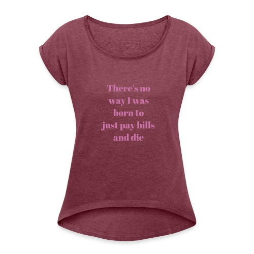 No way - Women's T-Shirt with rolled up sleeves