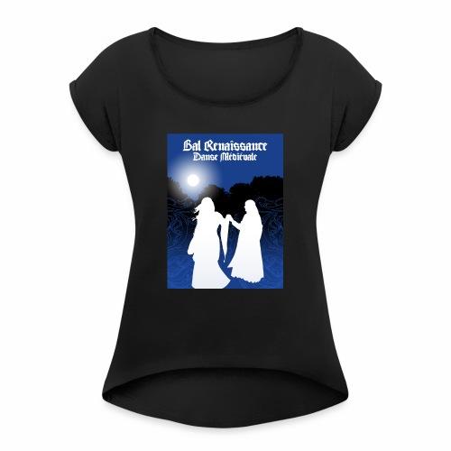 Bal Renaissance - Danse Medievale - Frauen T-Shirt mit gerollten Ärmeln