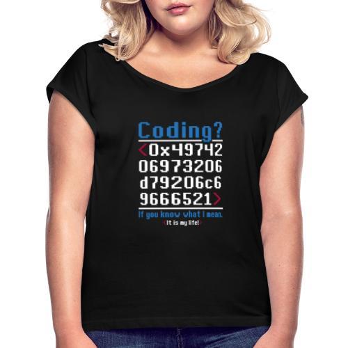 Coding? It is my life! Im Hex-Code Format - Frauen T-Shirt mit gerollten Ärmeln
