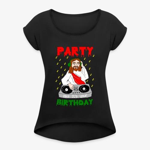 dj jesus birthday party ugly christmas - Frauen T-Shirt mit gerollten Ärmeln