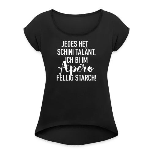 ICH BI IM APÉRO FELLIG STARCH - Frauen T-Shirt mit gerollten Ärmeln