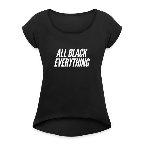 """""""All Black everything"""" Design für Schwarzliebhaber - Frauen T-Shirt mit gerollten Ärmeln"""