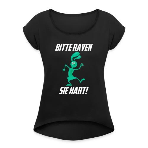Bitte Raven Sie hart! - Frauen T-Shirt mit gerollten Ärmeln