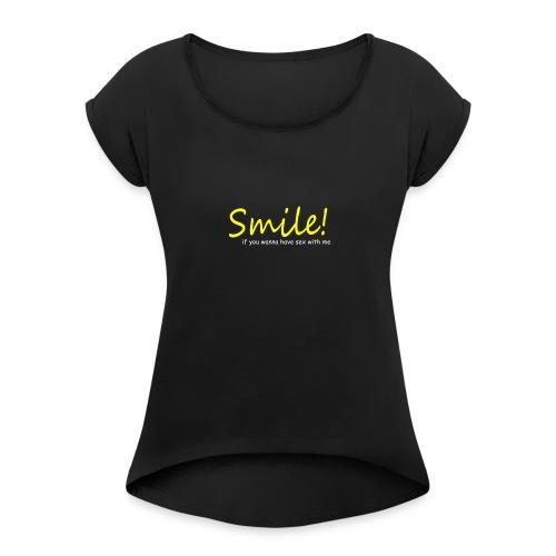 Smile for Sex - Frauen T-Shirt mit gerollten Ärmeln