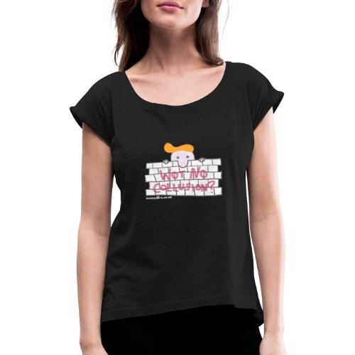 Trump's Wall - Women's T-Shirt with rolled up sleeves