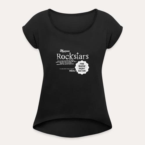 The show must go on! - Frauen T-Shirt mit gerollten Ärmeln
