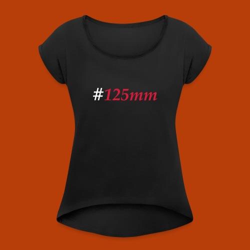 125mm - Frauen T-Shirt mit gerollten Ärmeln