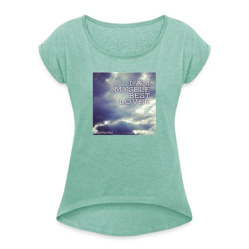I Am Myself best Lover - Naisten T-paita, jossa rullatut hihat