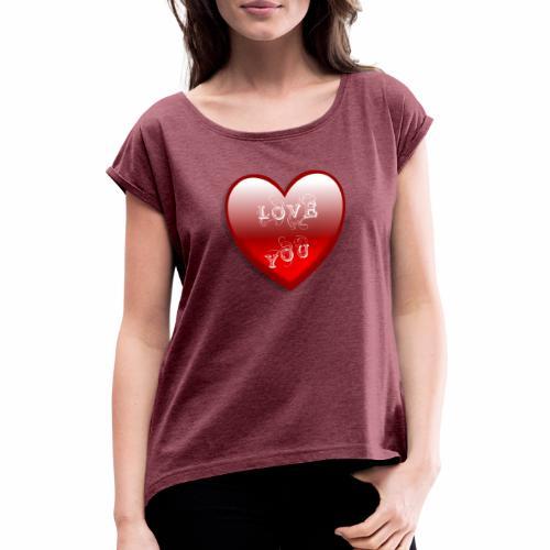 Love You - Frauen T-Shirt mit gerollten Ärmeln