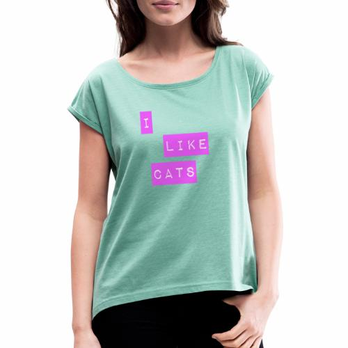 I like cats - Women's T-Shirt with rolled up sleeves