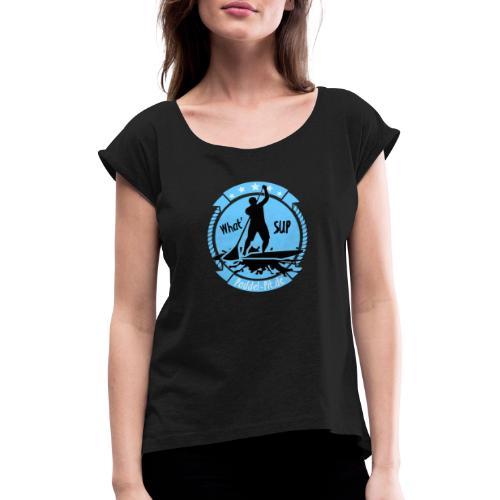 What`SUP. SUP Board Stand Up Paddling Sport - Frauen T-Shirt mit gerollten Ärmeln