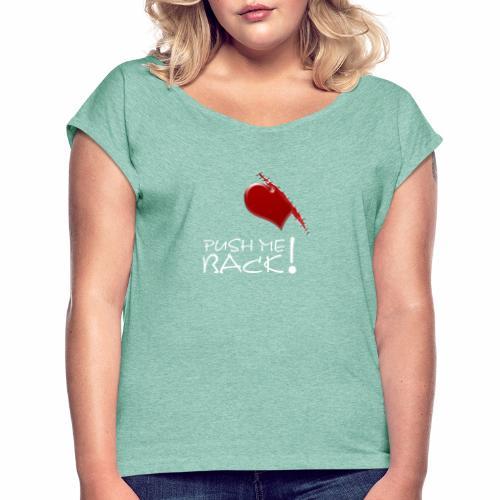 Herzschmerz, Push Me Back, Fake Wunde, Liebe - Frauen T-Shirt mit gerollten Ärmeln