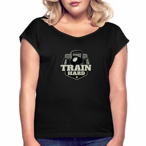 Train Hard - Frauen T-Shirt mit gerollten Ärmeln